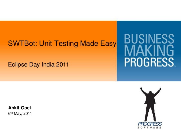 SWTBot: Unit Testing Made Easy<br />Eclipse Day India 2011<br />Ankit Goel<br />6th May, 2011<br />