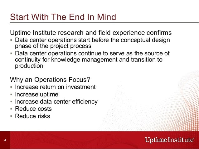 Start With The End In Mind Uptime Institute research and field experience confirms § Data center operations start before...