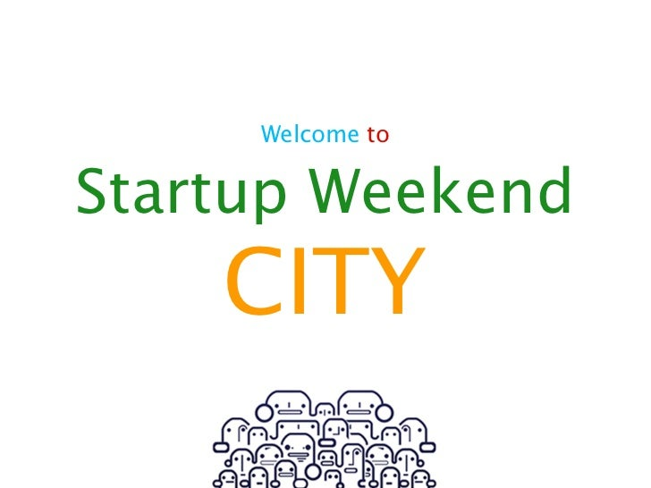 Welcome toStartup Weekend    CITY