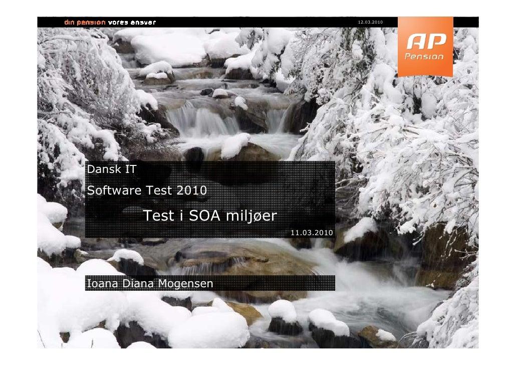 12.03.2010     Dansk IT Software Test 2010             Test i SOA miljøer                                 11.03.2010     I...