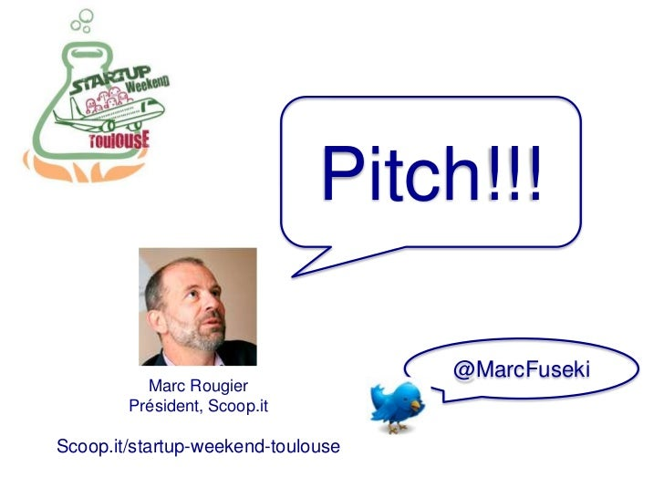 Pitch!!!                                    @MarcFuseki          Marc Rougier        Président, Scoop.itScoop.it/startup-w...