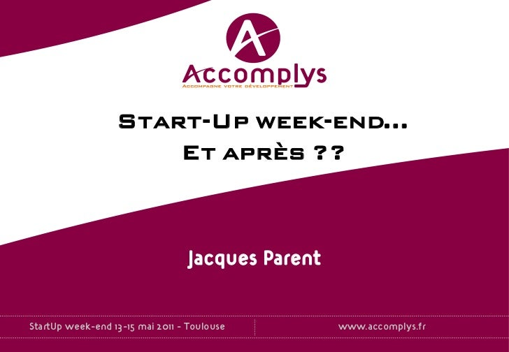 Start-Up week-end…                      Et après ??                                  Jacques ParentStartUp week-end 13-15 ...