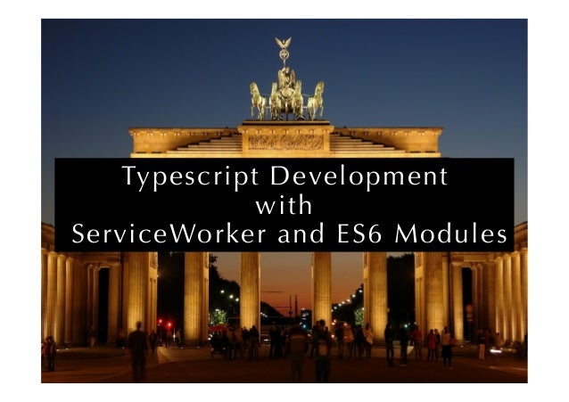 Typescript Development with ServiceWorker and ES6 Modules