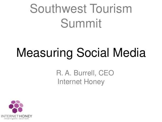 Southwest TourismSummitMeasuring Social MediaR. A. Burrell, CEOInternet Honey
