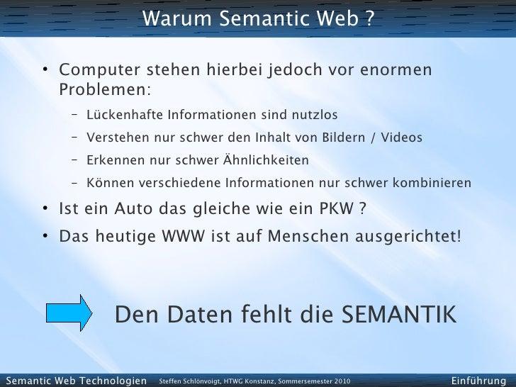 Warum Semantic Web ?        ●           Computer stehen hierbei jedoch vor enormen           Problemen:            –   Lüc...