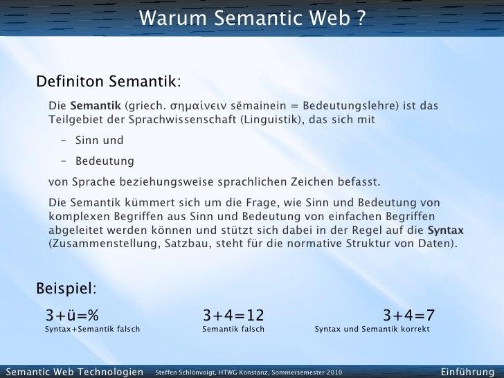 Warum Semantic Web ?        Definiton Semantik:        Die Semantik (griech. σημαίνειν sēmainein = Bedeutungslehre) ist da...