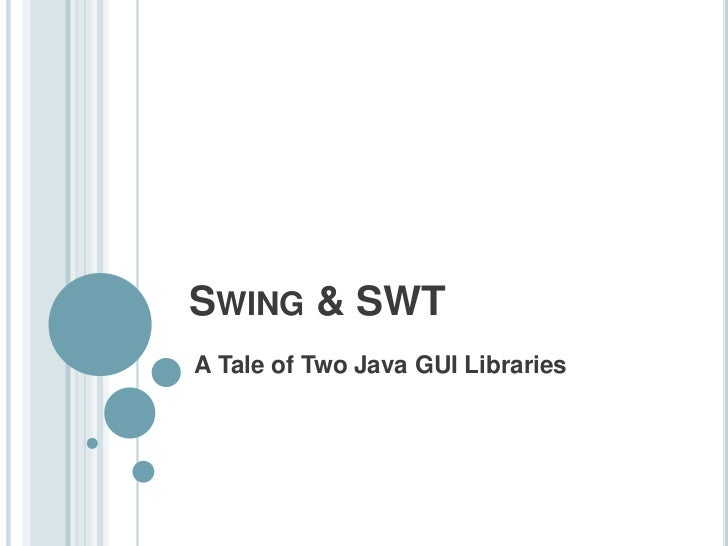 SWING & SWTA Tale of Two Java GUI Libraries