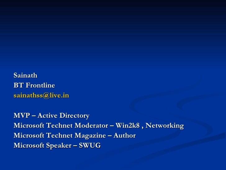 <ul><li>Sainath  </li></ul><ul><li>BT Frontline  </li></ul><ul><li>[email_address]   </li></ul><ul><li>MVP – Active Direct...