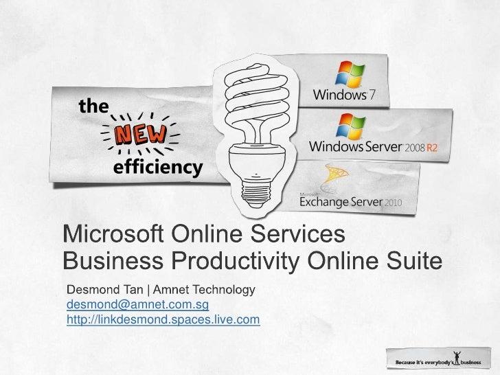 Microsoft Online ServicesBusiness Productivity Online Suite <br />Desmond Tan | Amnet Technology<br />desmond@amnet.com.sg...