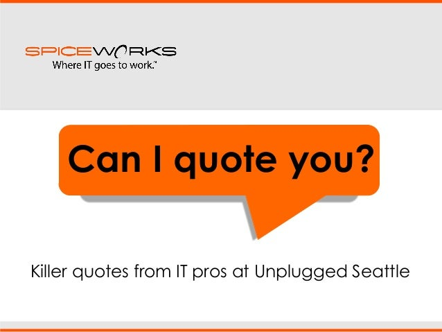 Can I quote you? Killer quotes from IT pros at Unplugged Seattle