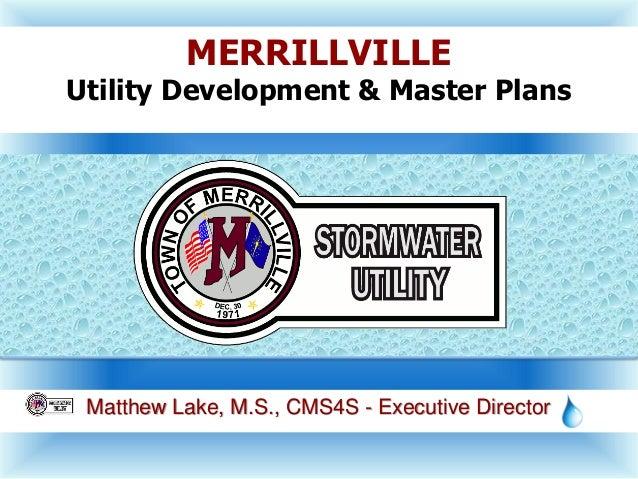 Matthew Lake, M.S., CMS4S - Executive Director MERRILLVILLE Utility Development & Master Plans
