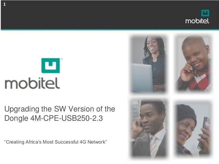 """1Upgrading the SW Version of theDongle 4M-CPE-USB250-2.3""""Creating Africa's Most Successful 4G Network"""""""