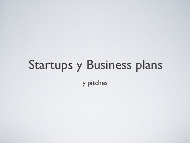 Startups y Business plans          y pitches