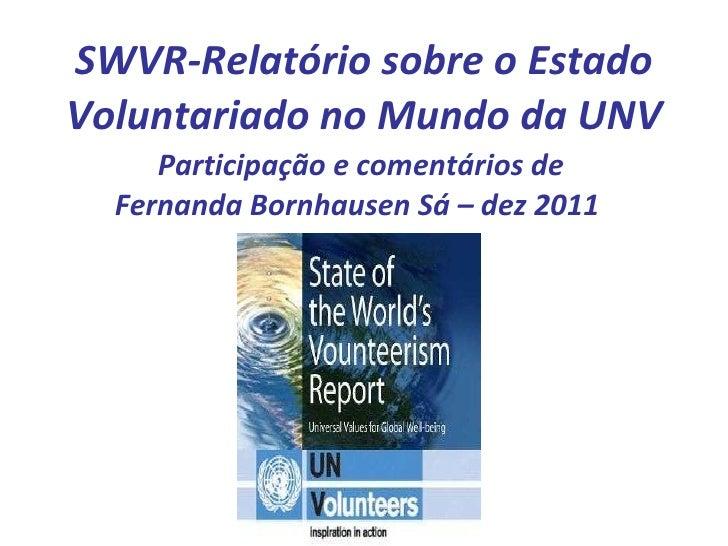 SWVR-Relatório sobre o Estado Voluntariado no Mundo da UNV   Participação e comentários de Fernanda Bornhausen Sá – dez 20...