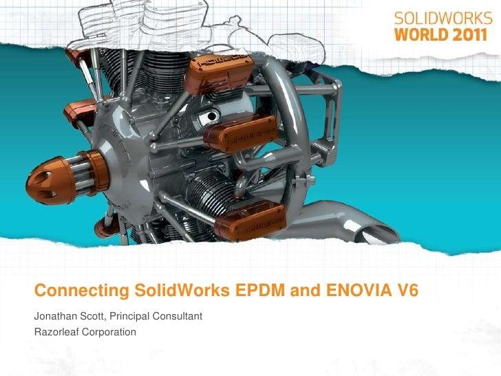 Connecting SolidWorks EPDM and ENOVIA V6<br />Jonathan Scott, Principal Consultant<br />Razorleaf Corporation<br />