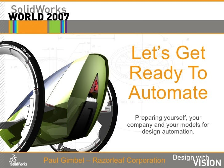 Let's Get Ready To Automate Preparing yourself, your company and your models for design automation. Paul Gimbel – Razorlea...