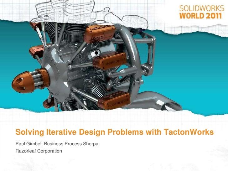 Solving Iterative Design Problems with TactonWorks<br />Paul Gimbel, Business Process Sherpa<br />Razorleaf Corporation<br />