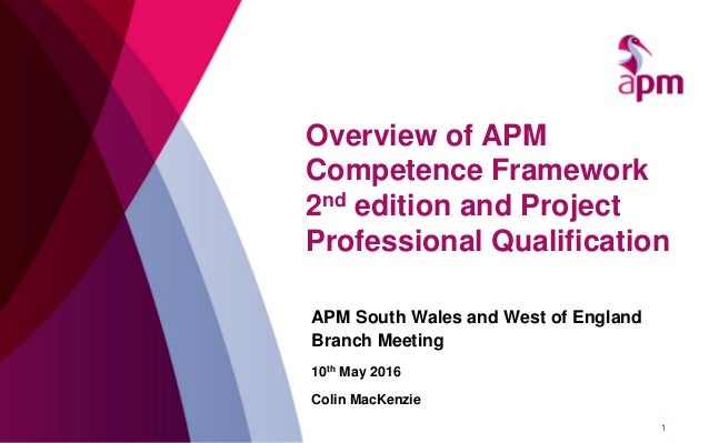 Overview of APM Competence Framework 2nd edition and Project Professional Qualification APM South Wales and West of Englan...