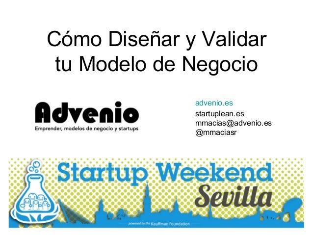 advenio.esstartuplean.esmmacias@advenio.es@mmaciasrCómo Diseñar y Validartu Modelo de Negocio