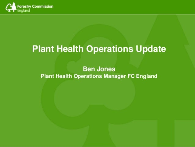 Plant Health Operations Update Ben Jones Plant Health Operations Manager FC England