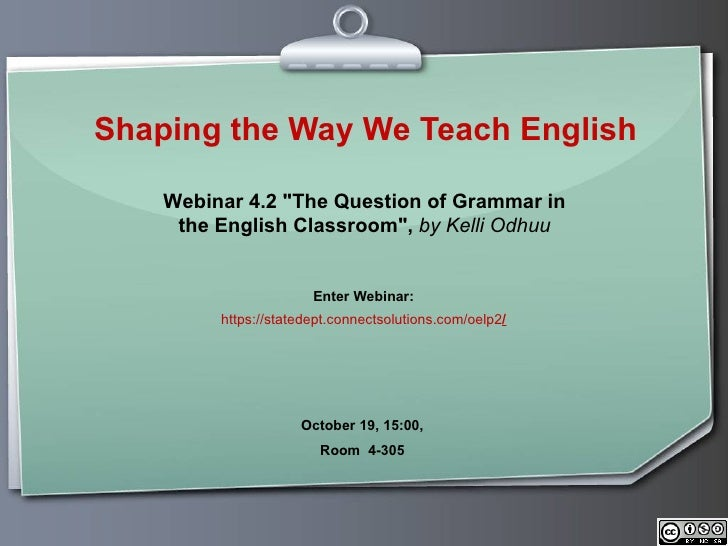 Shaping the Way We Teach English Enter Webinar: https://statedept.connectsolutions.com/oelp2 / October 19 , 15:00,  Room  ...