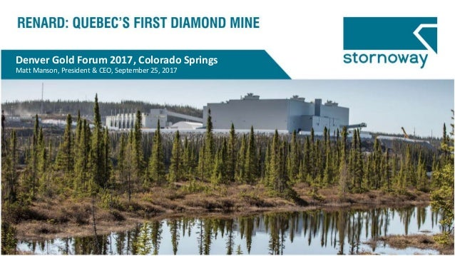 Denver Gold Forum 2017, Colorado Springs Matt Manson, President & CEO, September 25, 2017