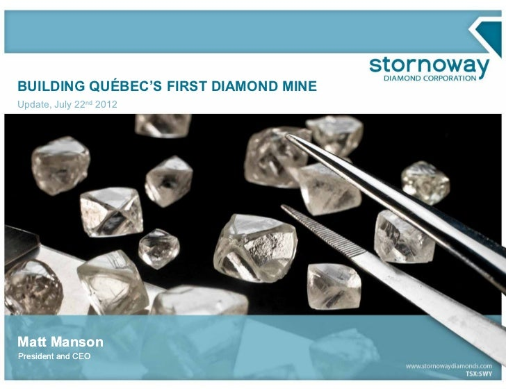 BUILDING QUÉBEC'S FIRST DIAMOND MINEUpdate, July 22nd 2012Matt MansonPresident and CEO