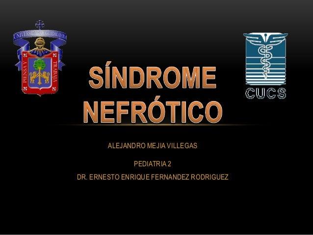 ALEJANDRO MEJIA VILLEGAS PEDIATRIA 2  DR. ERNESTO ENRIQUE FERNANDEZ RODRIGUEZ