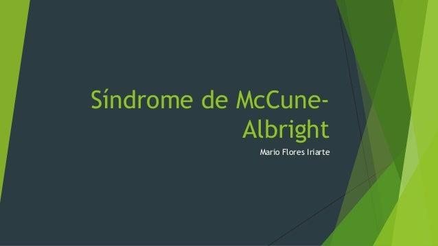 Síndrome de McCune- Albright Mario Flores Iriarte