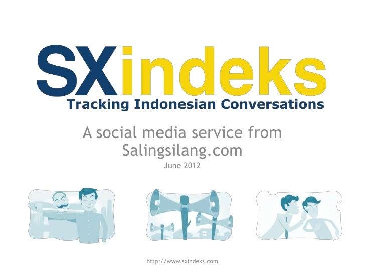 A social media service from      Salingsilang.com             June 2012        http://www.sxindeks.com