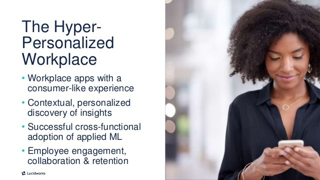 10 • Workplace apps with a consumer-like experience • Contextual, personalized discovery of insights • Successful cross-fu...