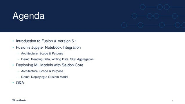 3 Agenda • Introduction to Fusion & Version 5.1 • Fusion's Jupyter Notebook Integration – Architecture, Scope & Purpose – ...