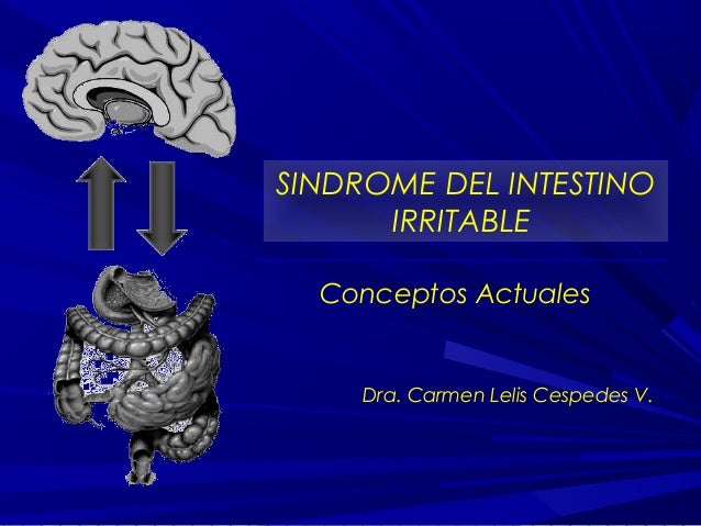 SINDROME DEL INTESTINO IRRITABLE Conceptos Actuales  Dra. Carmen Lelis Cespedes V.