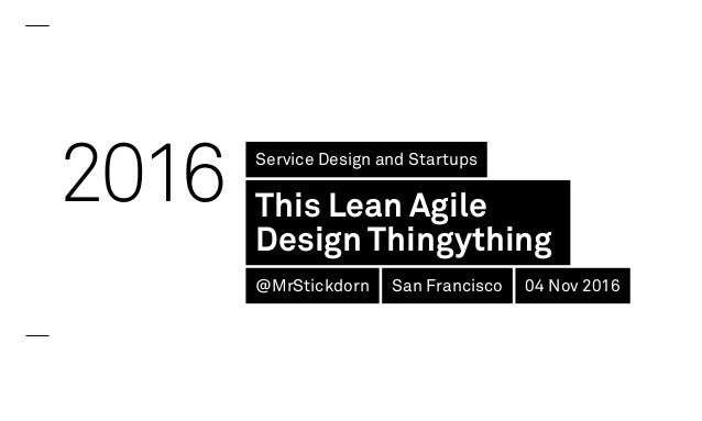 2016 Service Design and Startups This Lean Agile Design Thingything @MrStickdorn San Francisco 04 Nov 2016