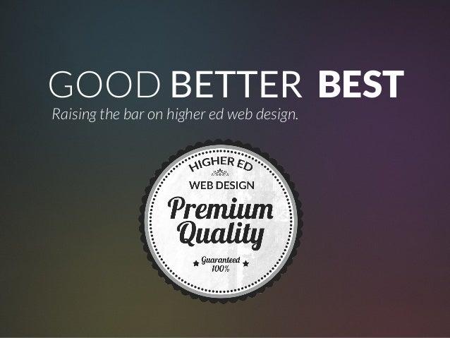 GOOD BETTER BESTRaising the bar on higher ed web design.