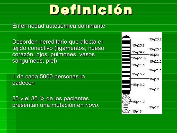 Definición Enfermedad autosómica dominante Desorden hereditario que afecta el tejido conectivo (ligamentos, hueso, corazón...