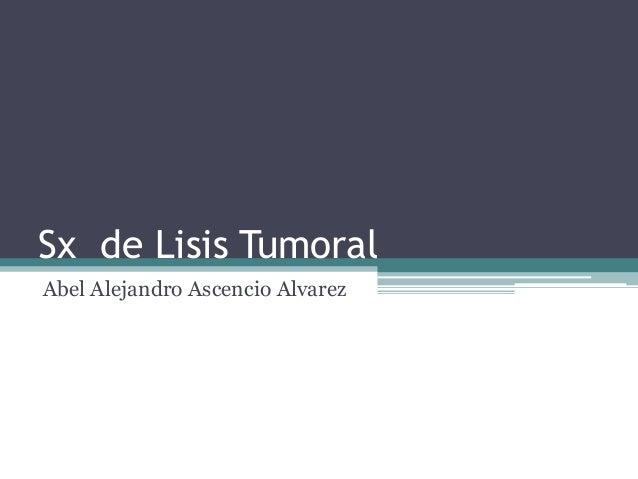 Sx de Lisis TumoralAbel Alejandro Ascencio Alvarez