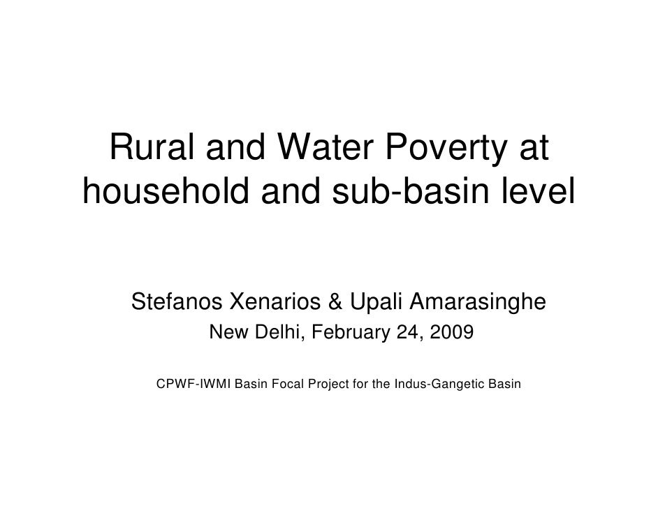Rural and Water Poverty at household and sub-basin level    Stefanos Xenarios & Upali Amarasinghe             New Delhi, F...