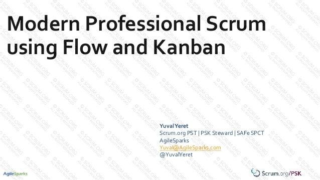 YuvalYeret Scrum.org PST   PSK Steward   SAFe SPCT AgileSparks Yuval@AgileSparks.com @YuvalYeret Modern Professional Scrum...