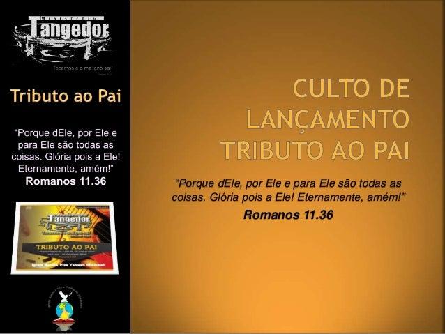 """""""Porque dEle, por Ele e para Ele são todas as coisas. Glória pois a Ele! Eternamente, amém!"""" Romanos 11.36"""