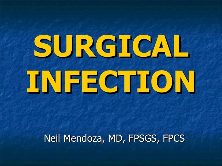 SURGICAL INFECTION Neil Mendoza, MD, FPSGS, FPCS