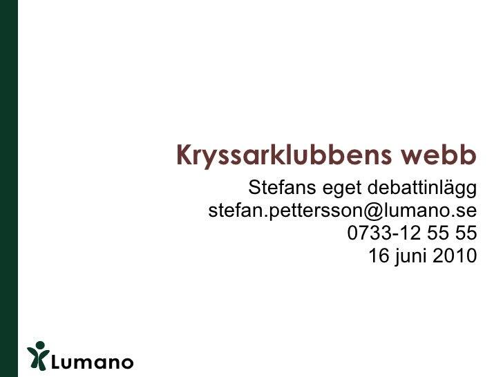 Kryssarklubbens webb                Stefans eget debattinlägg           stefan.pettersson@lumano.se                       ...