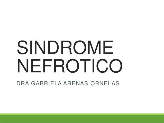 SINDROME NEFROTICO DRA GABRIELA ARENAS ORNELAS