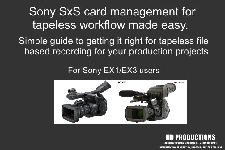 Sony SxS card management for   tapeless workflow made easy. Simple guide to getting it right for tapeless file  based reco...