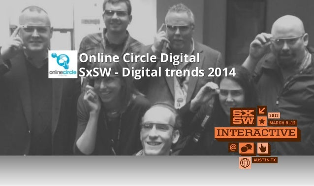 Online Circle Digital SxSW - Digital trends 2014