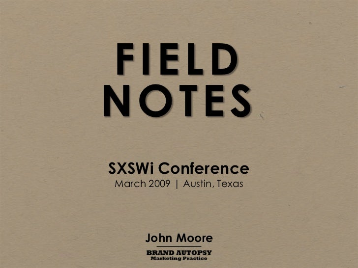 FIELD NOTES SXSWi Conference March 2009 | Austin, Texas           John Moore