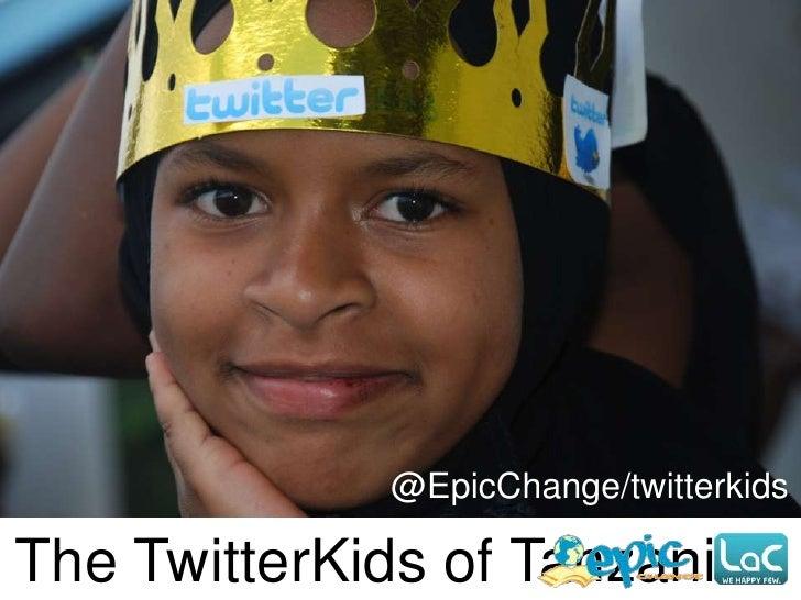 @EpicChange/twitterkids<br />The TwitterKids of Tanzania<br />
