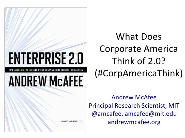 What Does Corporate America Think of 2.0? (#CorpAmericaThink)<br />Andrew McAfee<br />Principal Research Scientist, MIT<br...