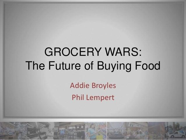 GROCERY WARS: The Future of Buying Food Addie Broyles Phil Lempert