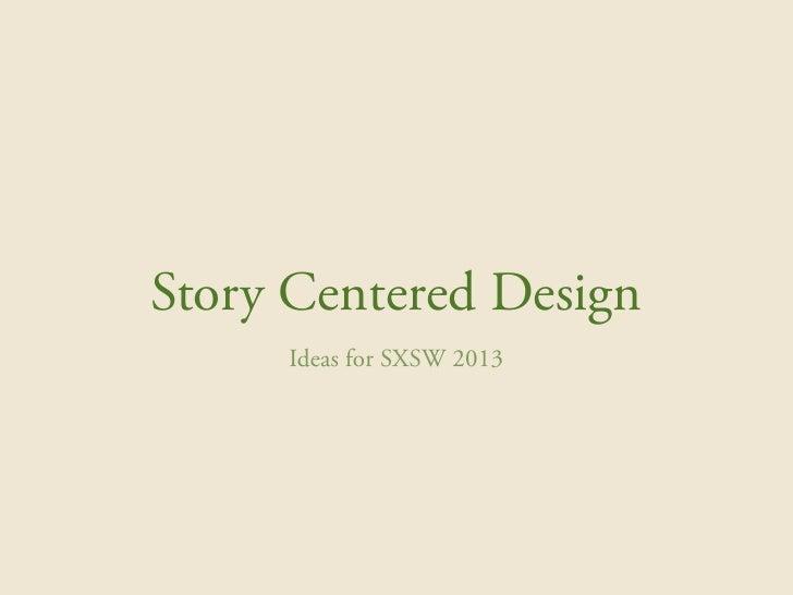 Story Centered Design     Ideas for SXSW 2013